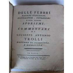 Delle febbri maligne epidemiche, esantematiche, pestilenziali d'ogni genere aforismi, e commentari di Giuseppe Antonio Trolli